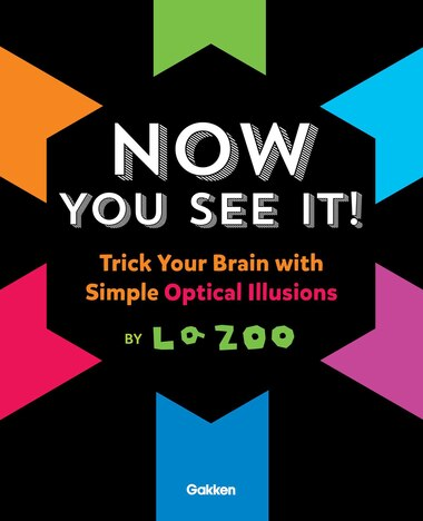 Now You See It!: Amazing Optical Illusions by La ZOO