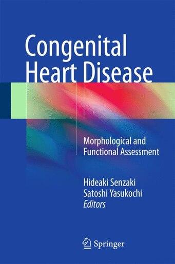 Congenital Heart Disease: Morphological and Functional Assessment by Hideaki Senzaki