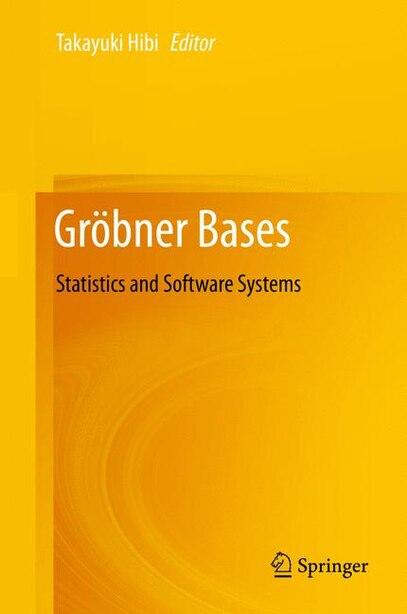 Grobner Bases: Statistics and Software Systems by Takayuki Hibi