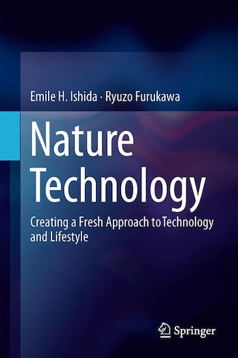 Nature Technology: Creating a Fresh Approach to Technology and Lifestyle by Emile H. Ishida