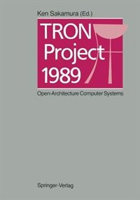 TRON Project 1989: Open-Architecture Computer Systems by Ken Sakamura