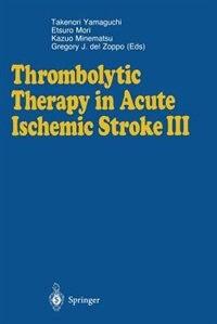 Thrombolytic Therapy in Acute Ischemic Stroke III by Takenori Yamaguchi