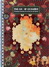 The Art Of Decadence: European Fantasy Art Of The Fin-de-siècle