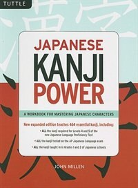 Japanese Kanji Power: (jlpt Levels N5 & N4) A Workbook For Mastering Japanese Characters by John Millen