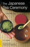 The Japanese Tea Ceremony: Cha-no-yu