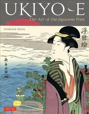Ukiyo-e: The Art Of The Japanese Print by Frederick Harris