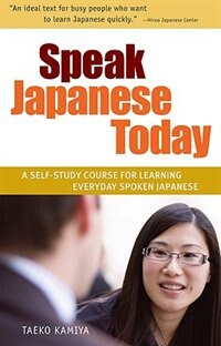 Speak Japanese Today: A Self-study Course For Learning Everyday Spoken Japanese by TAEKO KAMIYA
