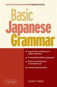 Basic Japanese Grammar: Learn The Grammar You Need To Speak Correctly
