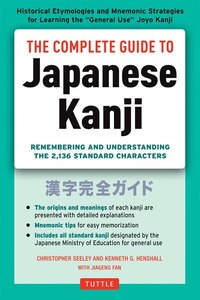 The Complete Guide To Japanese Kanji: (jlpt All Levels) Remembering And Understanding The 2,136…