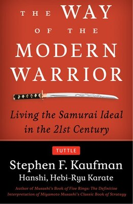 Book The Way Of The Modern Warrior: Living The Samurai Ideal In The 21st Century by Stephen F. Kaufman