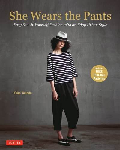 She Wears The Pants: Easy Sew-it-yourself Fashion With An Edgy Urban Style de Yuko Takada