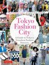 Tokyo Fashion City: A Detailed Guide To Tokyo's Trendiest Fashion Districts by Philomena Keet