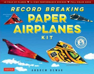 Record Breaking Paper Airplanes Kit: Make Paper Planes Based On The Fastest, Longest-flying Planes In The World!: Kit With Book, 16 Desi by Andrew Dewar