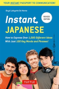 Instant Japanese: How To Express Over 1,000 Different Ideas With Just 100 Key Words And Phrases! (a…