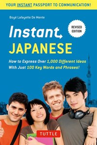 Instant Japanese: How To Express Over 1,000 Different Ideas With Just 100 Key Words And Phrases…