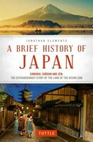 A Brief History Of Japan: Samurai, Shogun And Zen: The Extraordinary Story Of The Land Of The…