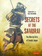 Secrets Of The Samurai: The Martial Arts Of Feudal Japan