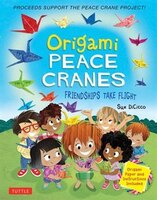 Origami Peace Cranes: Friendships Take Flight: Includes Origami Paper & Instructions: Proceeds…