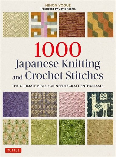 1000 Japanese Knitting & Crochet Stitches: The Ultimate Bible For Needlecraft Enthusiasts by Nihon Vogue