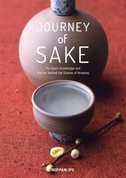 Journey Of Sake: Stories And Wisdom From An Ancient Tradition: Basic Knowledge And Behind-the-scene…