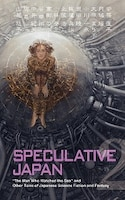 Speculative Japan 2: The Man Who Watched The Sea And Other Tales Of Japanese Science Fiction And…