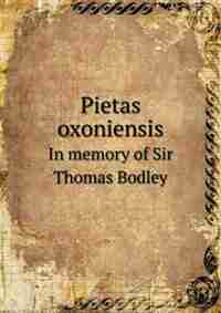 Pietas Oxoniensis in Memory of Sir Thomas Bodley by Bodleian Library