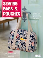 Sewing Bags And Pouches: 35 Bags And Pouches All With Full-size Pattern
