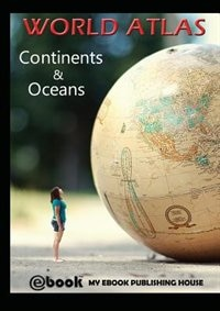 World Atlas - Continents & Oceans by My Ebook Publishing House