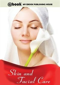 Skin and Facial Care by My Ebook Publishing House