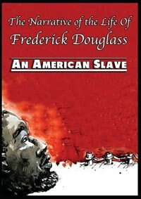 The Narrative of the Life Of Frederick Douglass: An American Slave by Frederick Douglass