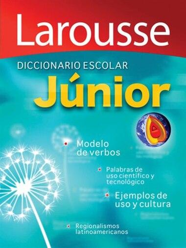 Diccionario Escolar Junior: Larousse Junior School Dictionary by Editors Of Editors Of Larousse (mexico)