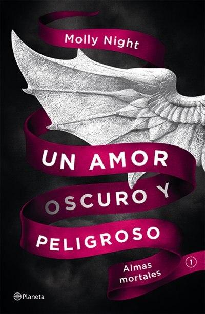 Un Amor Oscuro Y Peligroso. Almas Mortales by Molly Night