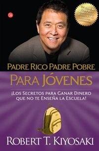 Padre Rico, Padre Pobre Para Jóvenes / Rich Dad, Poor Dad For Teens by Robert T. Kiyosaki