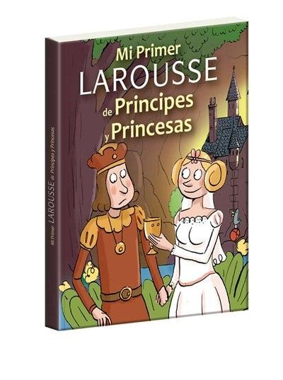 Mi Primer Larousse De Príncipes Y Princesas by Hans Christian Anderson