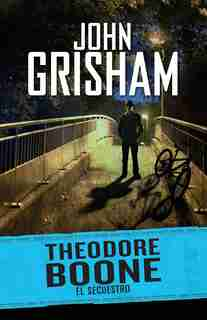Theodore Boone 2. El Secuestro / Theodore Boone: The Abduction #2 by John Grisham