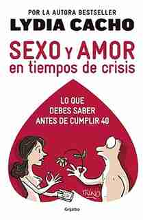 Sexo Y Amor En Tiempo De Crisis / Sex And Love In Times Of Crisis: Everything You Should Know Before Turning 40 by Lydia Cacho