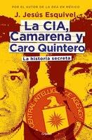 La Cia, Camarena Y Caro Quintero. / The Cia, Camarena, And Caro Quintero: La Historia Secreta