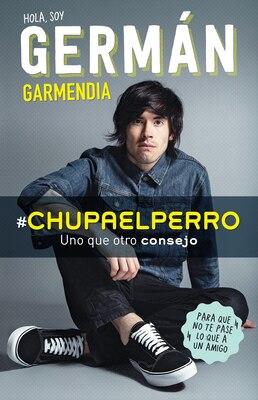 Book #Chupaelperro - Y uno que otro consejo para que no te pase lo que a un amigo by Germán Garmendia