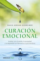 Curación emocional / The Instinct to Heal: Curing Depression, Anxiety and Stress Without Drugs and…
