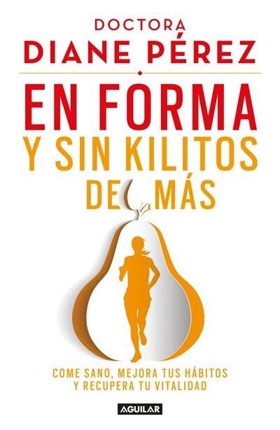 En Forma Y Sin Kilitos De Más / In Shape And Without Extra Pounds: Come Sano, Mejora Tus Hábitos Y Recupera Tu Vitalidad by Diane Perez