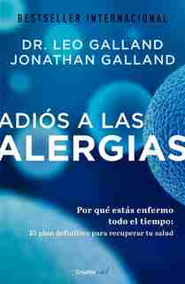 Adiós A Las Alergias / The Allergy Solution: Unlock The Surprising, Hidden Truth  About Why You Are Sick And How To Get Well by Leo Galland