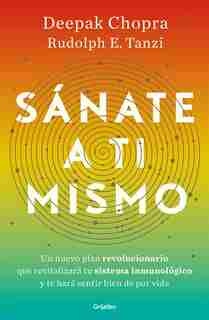 Sánate A Ti Mismo / The Healing Self: A Revolutionary New Plan To Supercharge Your Immunity And Stay Well For Life by Deepak Chopra