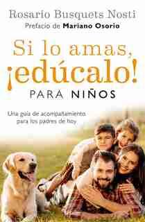 Si Lo Amas, Edúcalo. Para Niños (edición Actualizada) / If You Love Them, Educate Them! For Kids (updated Edition) by Rosario Busquets