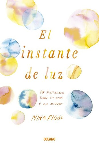 El Instante De Luz by Nina Riggs