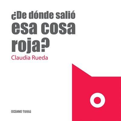 ¿de Dónde Salió Esa Cosa Roja? by Claudia Rueda