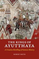 The Kings of Ayutthaya: A Creative Retelling of Siamese History