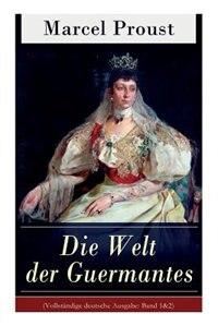 Die Welt der Guermantes: Auf der Suche nach der verlorenen Zeit: Die Herzogin von Guermantes de Marcel Proust