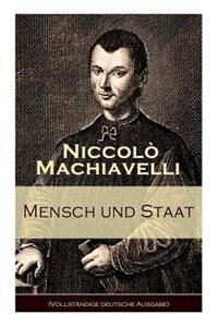 Mensch und Staat: Bestimmung und Begründung zentraler politischer Prinzipien: Politische Tugend und politische Notwen by Niccolò Machiavelli