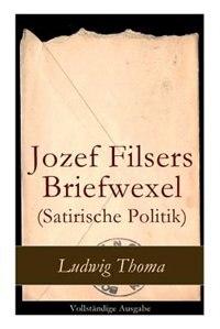 Jozef Filsers Briefwexel (Satirische Politik): Briefwexel eines bayrischen Landtagsabgeordneten by Ludwig Thoma