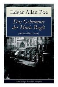 Das Geheimnis der Marie Rogêt (Krimi-Klassiker): Detektivgeschichte basiert auf dem tatsächlichen Mord in New York City by Edgar Allan Poe
